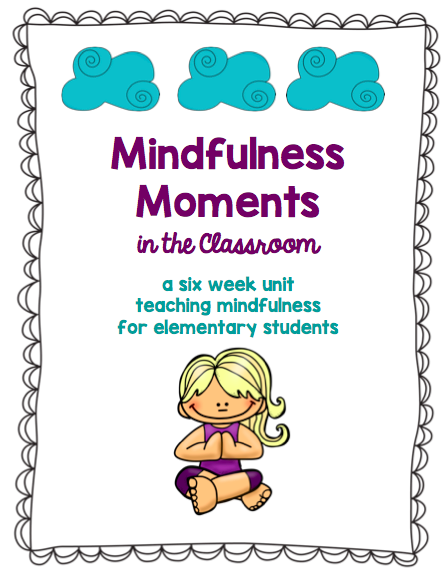 Mindfulness Moments in the Classroom - a six-week unit for K-5 ...