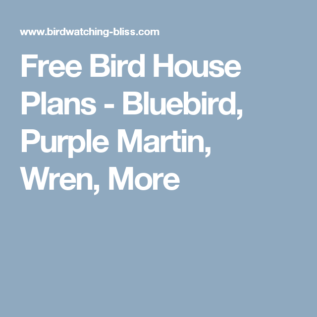 Free Bird House Plans Bluebird Purple Martin Wren More