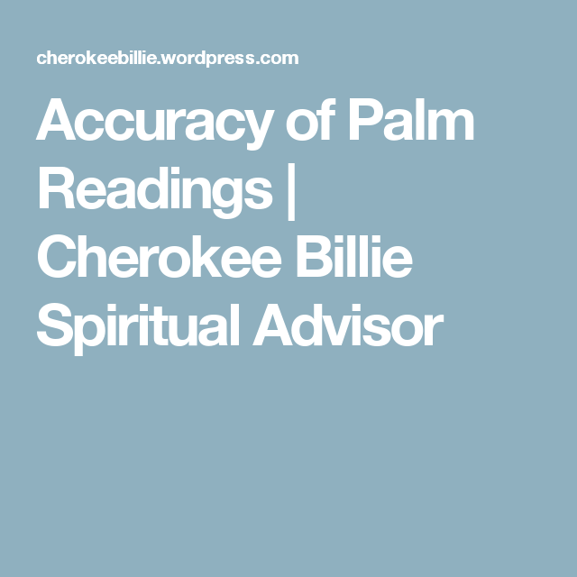 Accuracy of Palm Readings | Cherokee Billie Spiritual Advisor