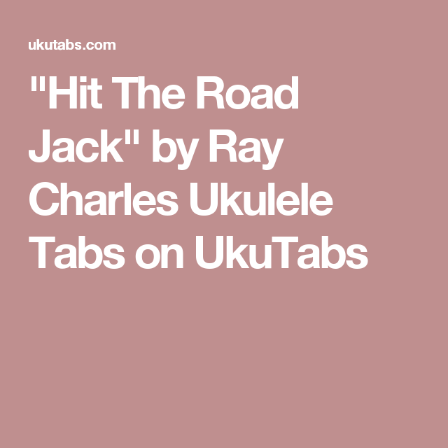 Hit The Road Jack By Ray Charles Ukulele Tabs On Ukutabs Uke