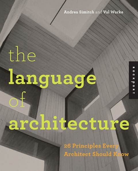 The Language Of Architecture 26 Principles Every Architect Should