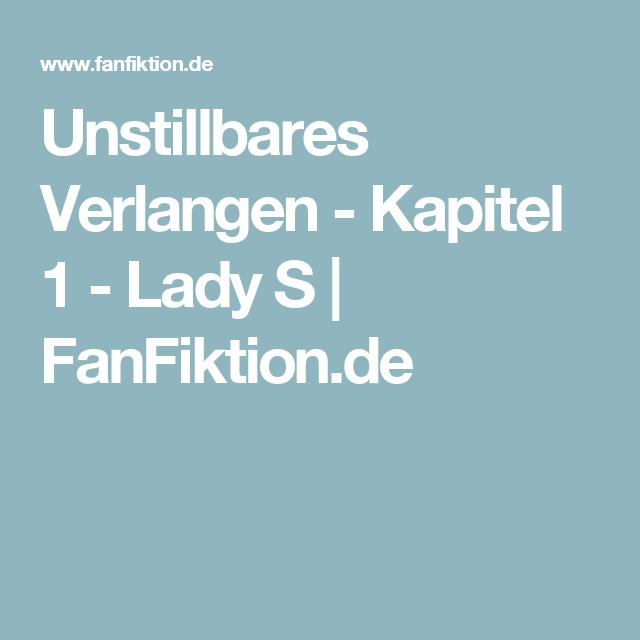 Unstillbares Verlangen Kapitel 1 Lady S Fanfiktion De Kapitel Fanfiktion Lady