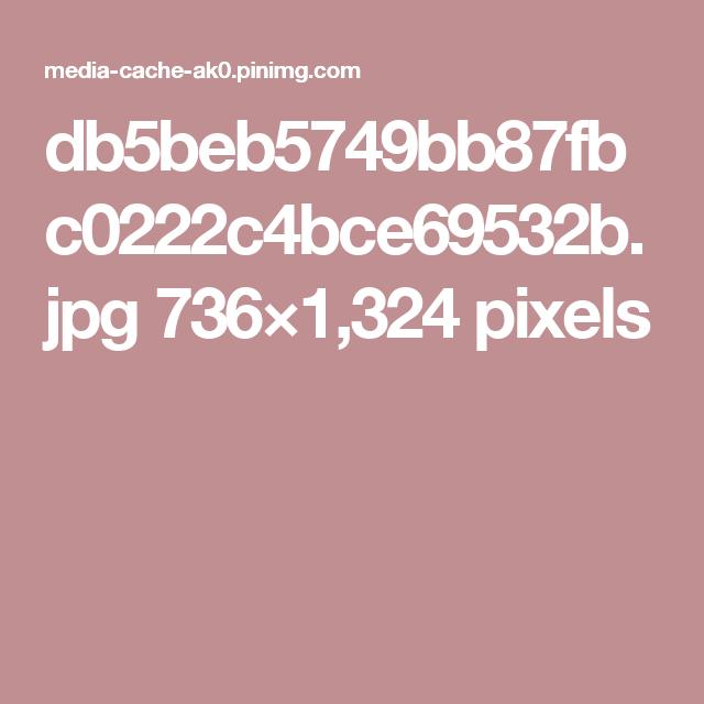 db5beb5749bb87fbc0222c4bce69532b.jpg 736×1,324 pixels