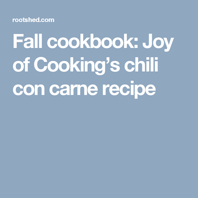 Fall Cookbook Joy Of Cooking S Chili Con Carne Recipe Chili Con Carne Recipe Con Carne Recipe Joy Of Cooking