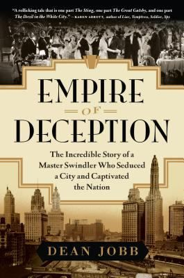 Empire of deception : the incredible story of a master swindler who seduced a city and captivated the nation / Dean Jobb.