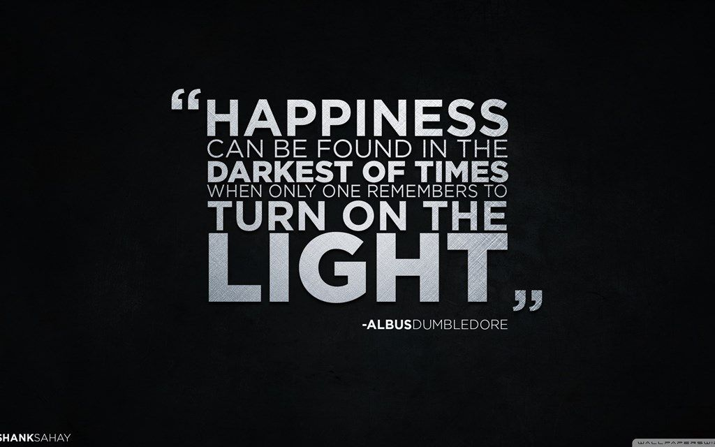 Download Hd Desktop Wallpaper Albus Dumbledore Quote About Happiness Happiness Can Be Found In The Darkest Of Tim Hd Quotes Inspirational Quotes Image Quotes