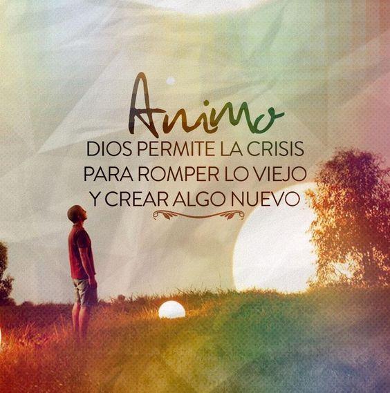 ánimo Dios Permite La Crisis Para Romper Lo Viejo Y Crear Algo Nuevo Frases Espirituales Frases Religiosas Citas Célebres Cristianas