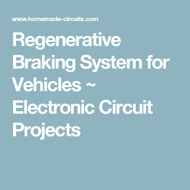 Regenerative Braking Circuit For Retrieving Free Electricity From Vehicles Electronic Circuit Projects Circuit Projects Electronics Circuit