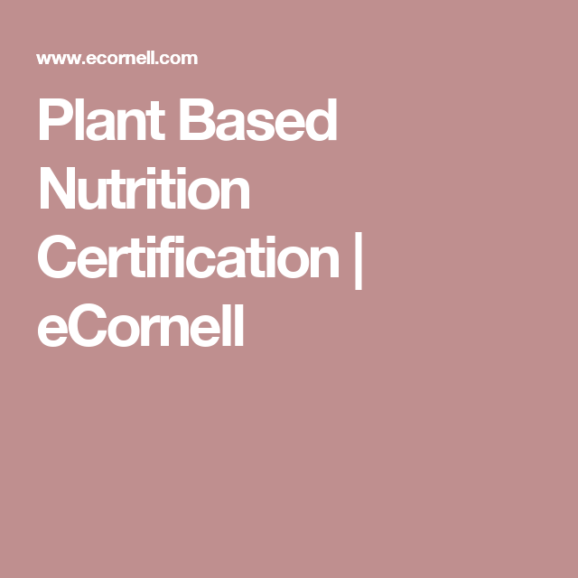 Plant Based Nutrition Certification | eCornell | Nutrition/ Health ...