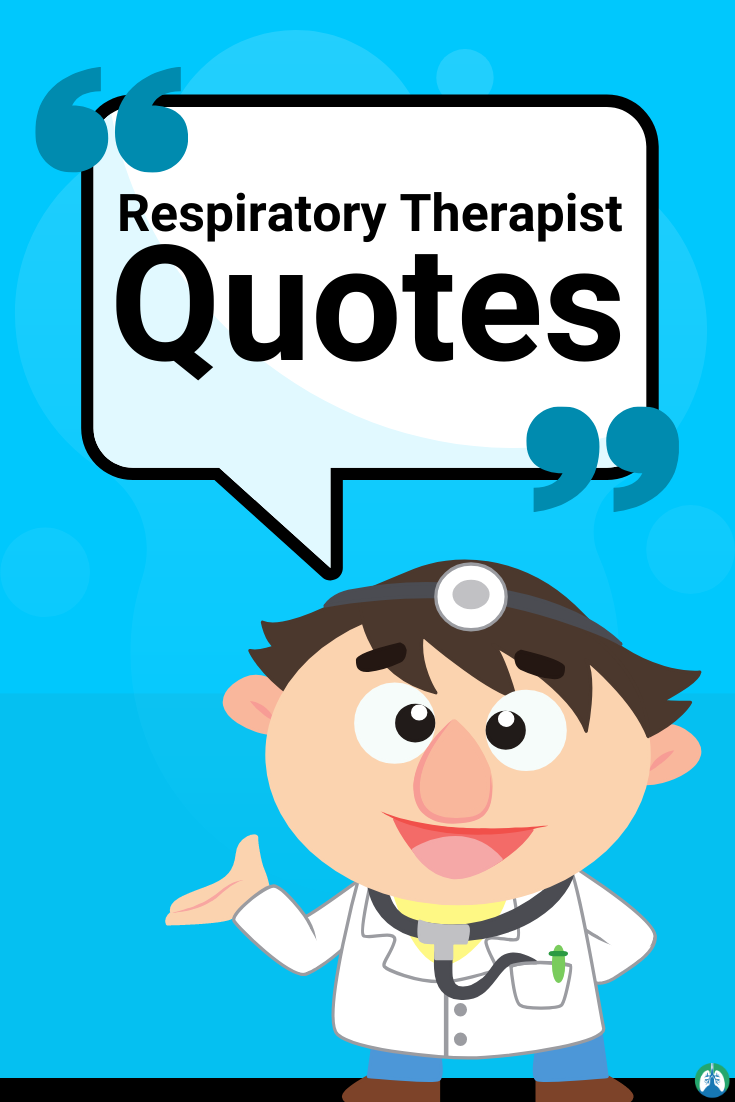 99 Motivational Quotes For Respiratory Therapists And Students Respiratory Therapist Quotes Respiratory Therapist Humor Respiratory Therapist