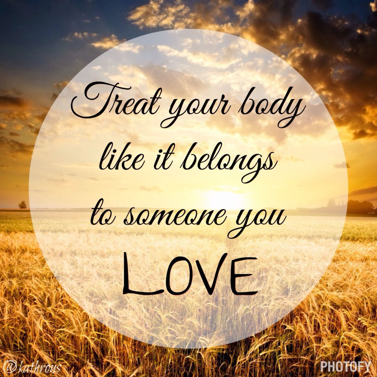 Inspirational Quotes For Someone You Love: Treat Your Body Like It Belongs To Someone You Love