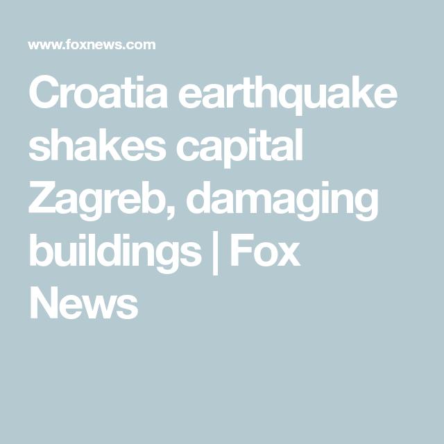 Croatia Earthquake Shakes Capital Zagreb Damaging Buildings In 2020 Earthquake Zagreb Croatia