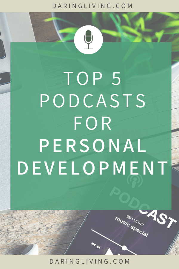 Top 5 Podcasts for Self Development | Daring Living