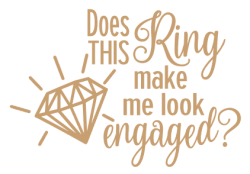 Free Silhouette File For Does This Ring Make Me Look Engaged Cup Cricut Cricut Cuttlebug Cricut Creations