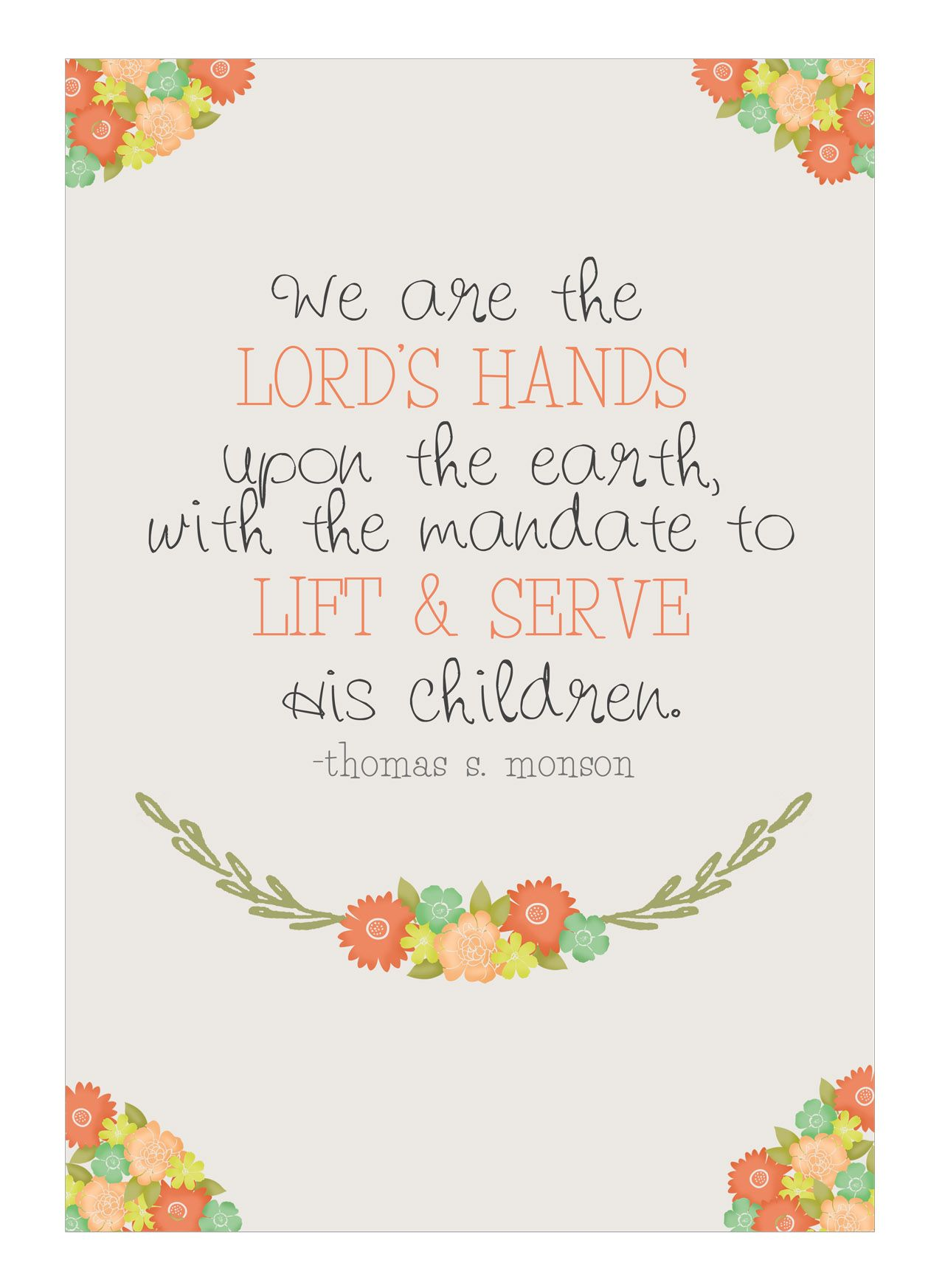 We Are The Lords Hands Upon The Earth With A Mandate To Lift U0026 Serve His  Children   Thomas S Monson