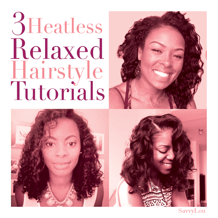 Savvy Lou 3 Heatless Relaxed Hairstyle Tutorials Relaxed Hair Journey Hair Styles African American Hair Texture