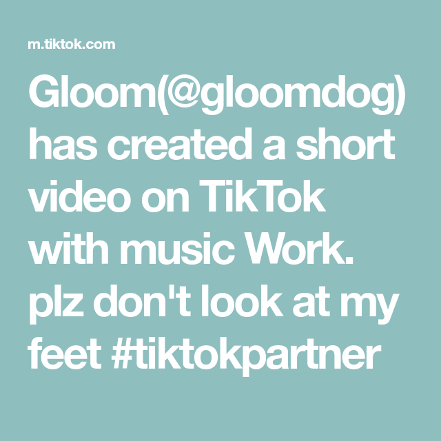 Gloom Gloomdog Has Created A Short Video On Tiktok With Music Work Plz Don T Look At My Feet Tiktokpartner Music Look At Me Video