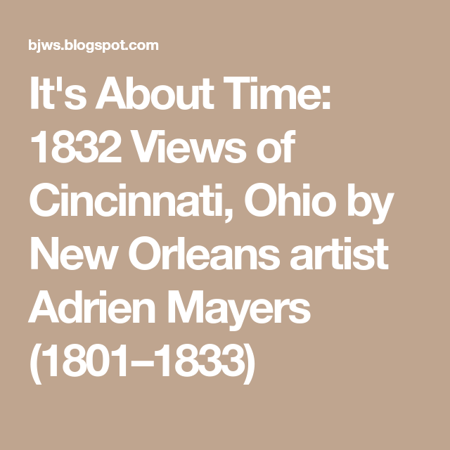 It S About Time 1832 Views Of Cincinnati Ohio By New Orleans