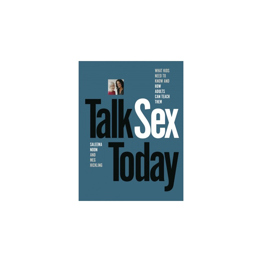 Talk Sex Today : What Kids Need to Know and How Adults Can Teach Them (Paperback) (Saleema Noon)