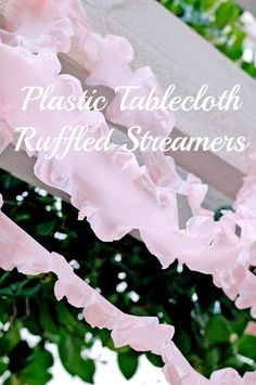 The cutest ruffled streamers from plastic tablecloths! DIY party decor can be cheap and cute!