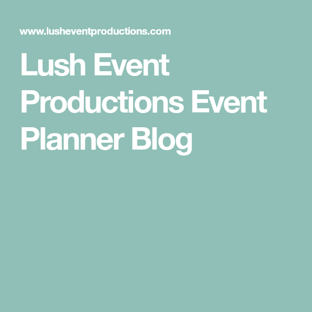 Lush Event Productions Event Planner Blog