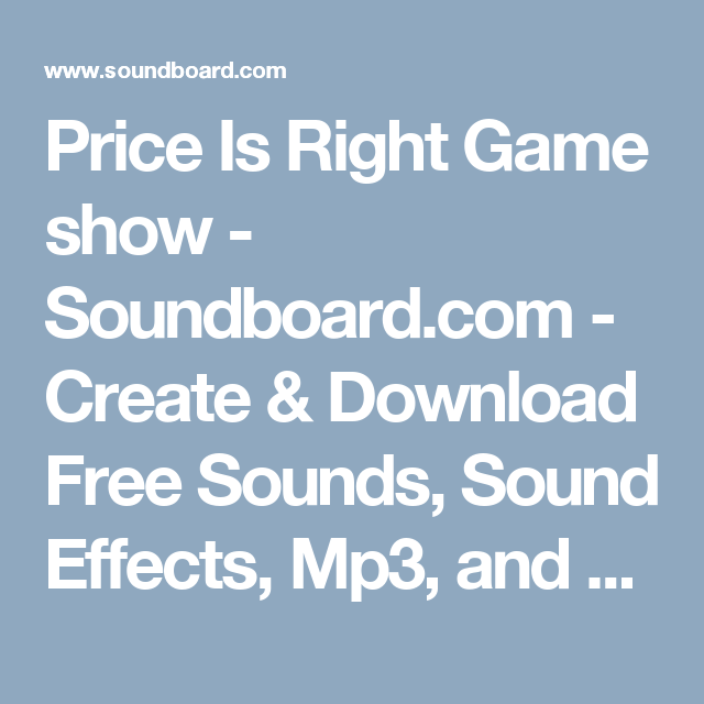 Price Is Right Game Show Soundboard Com Create Download Free Sounds Sound Effects Mp3 And More Price Is Right Games Sound Sound Effects