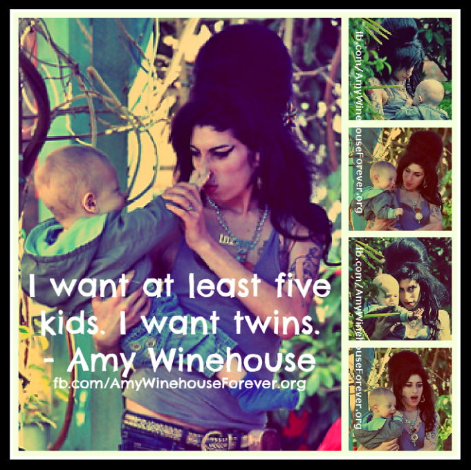 I want at least five kids. I want twins - Amy Winehouse Quote