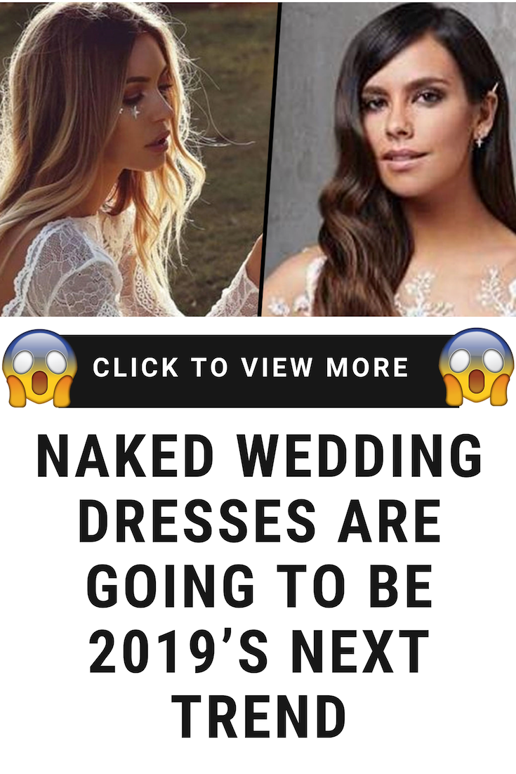 Naked Wedding Dresses Are Going To Be 2019's Next Trend