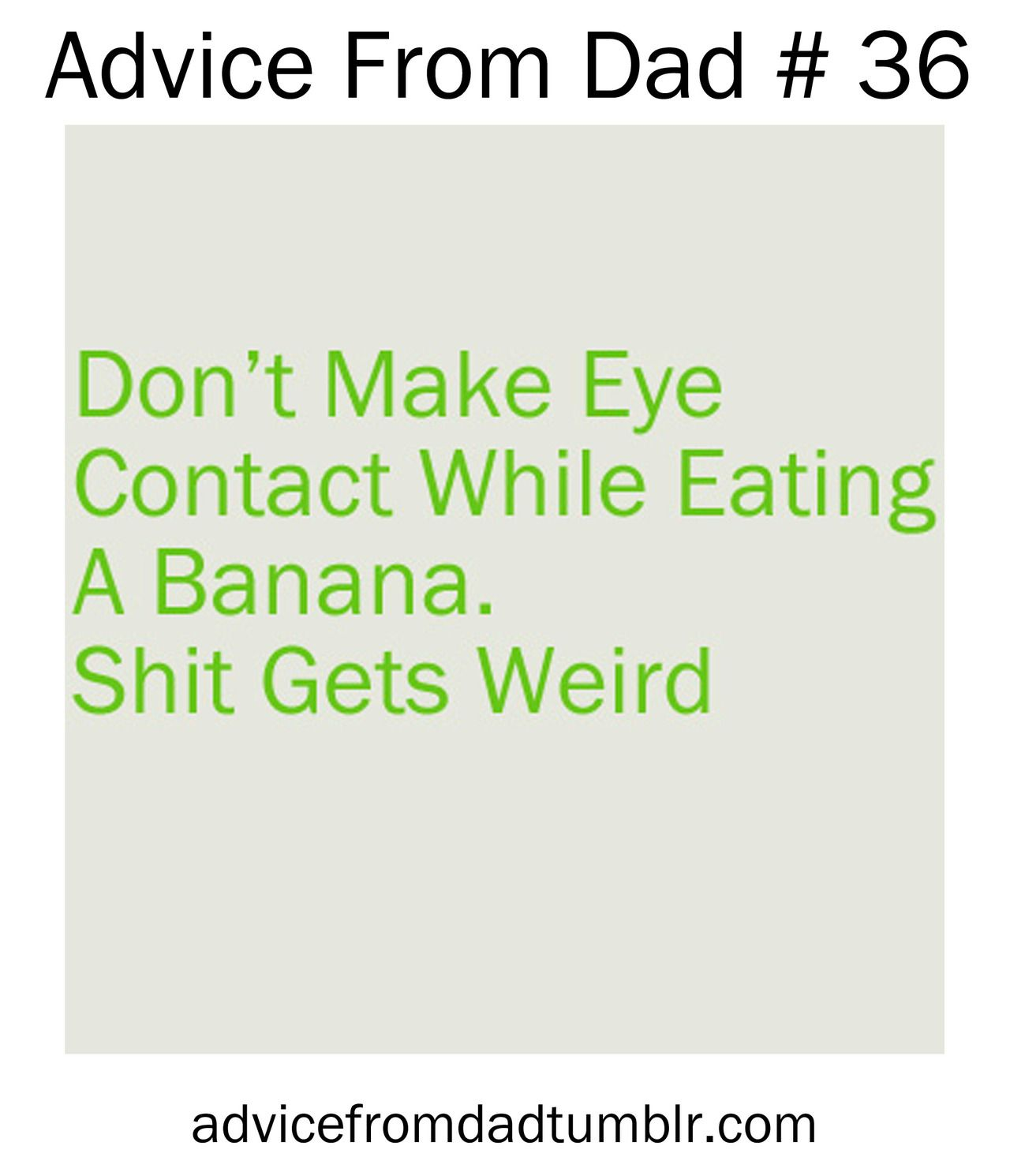 Don T Make Eye Contact While Eating A Banana Shit Gets Weird Advice Inspirational Quotes Good Advice