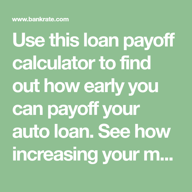 use this loan payoff calculator to find out how early you can payoff