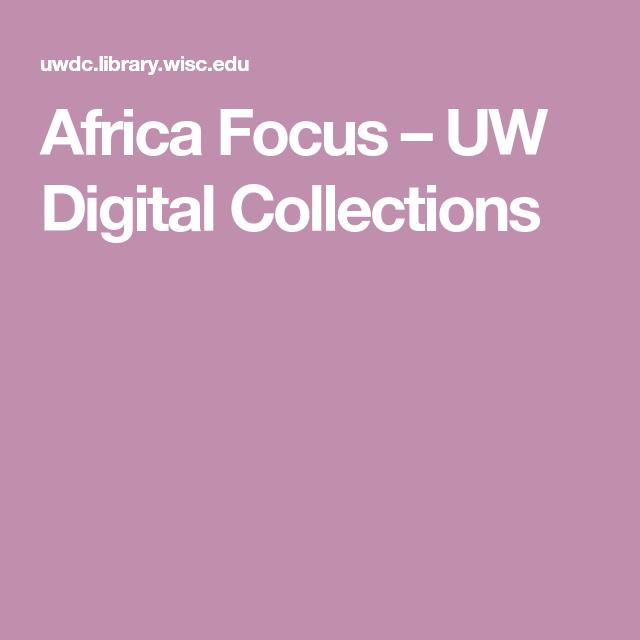 Africa Focus Uw Digital Collections Collection Digital Uw Madison