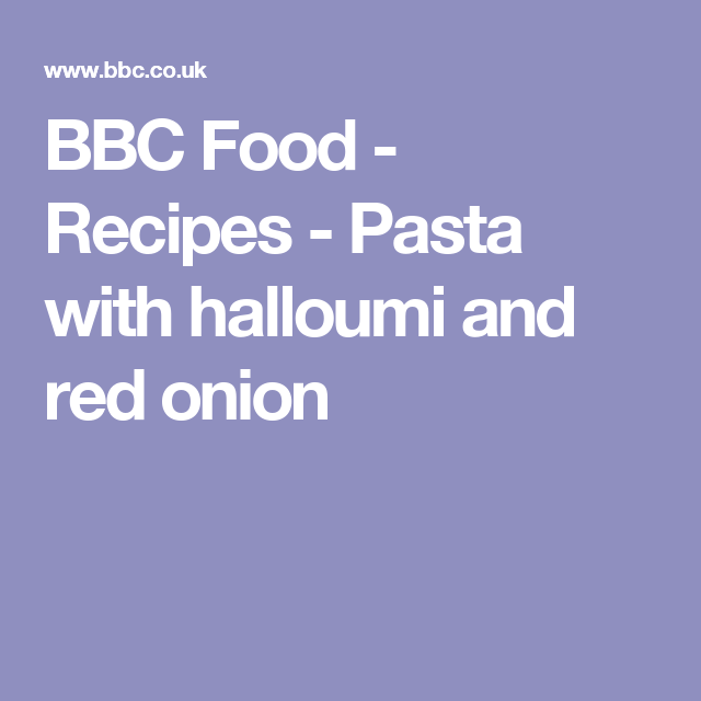 Bbc food recipes pasta with halloumi and red onion my food bbc food recipes pasta with halloumi and red onion my food pinterest recipe pasta pasta and onions forumfinder Image collections