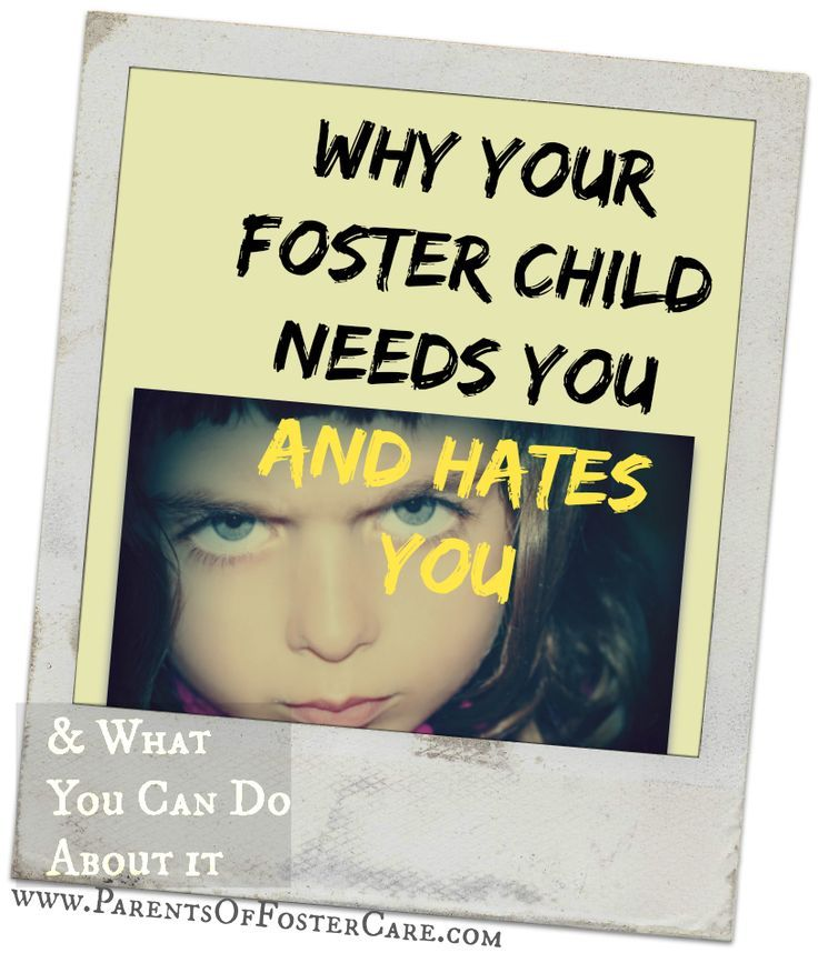 Why Your Foster Child Needs You and Hates you The