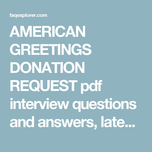 AMERICAN GREETINGS DONATION REQUEST pdf interview questions