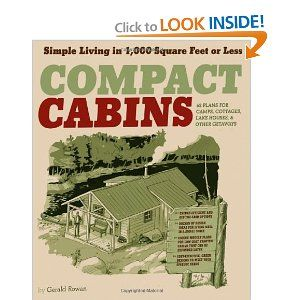 compact cabins simple living in 1000 square feet or less 62 plans for camps cottages lake houses and other getaways
