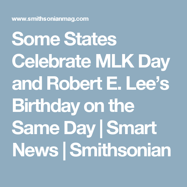 Some States Celebrate MLK Day and Robert E. Lee's Birthday ...