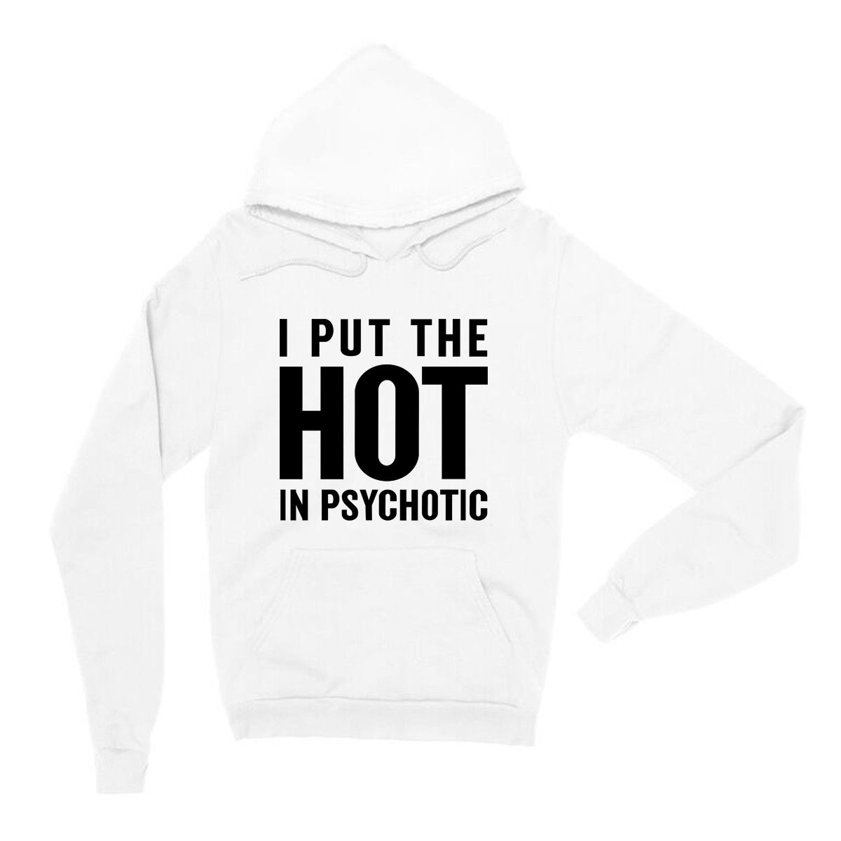 I Put The Hot In Psychotic Hoodie Sarcastic Clothing Hoodies Funny Hoodies