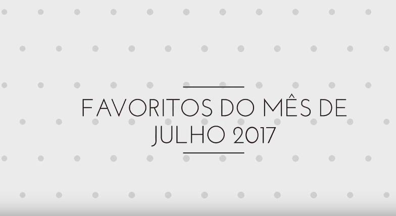 Diário Feminino: Vídeo | Favoritos do Mês de Julho 2017