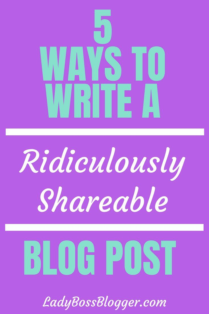 5 ways to write a ridiculously shareable post writing