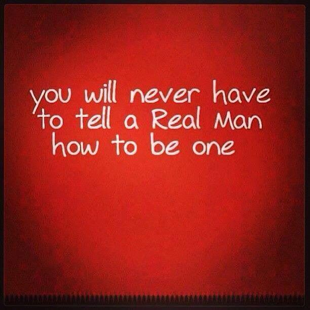 Real Men Quotes: Because A Real Man Will Have It Naturally In Him And 'want