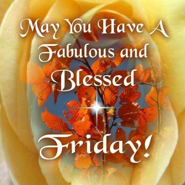 May You Have A Blessed Friday Quotes Quote Friday Happy Friday Tgif