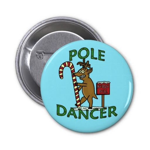 #Funny Pole Dancer #Christmas Reindeer #Pun Button by HaHaHolidays on Zazzle :)