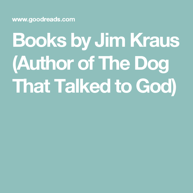 Books By Jim Kraus Author Of The Dog That Talked To God Book