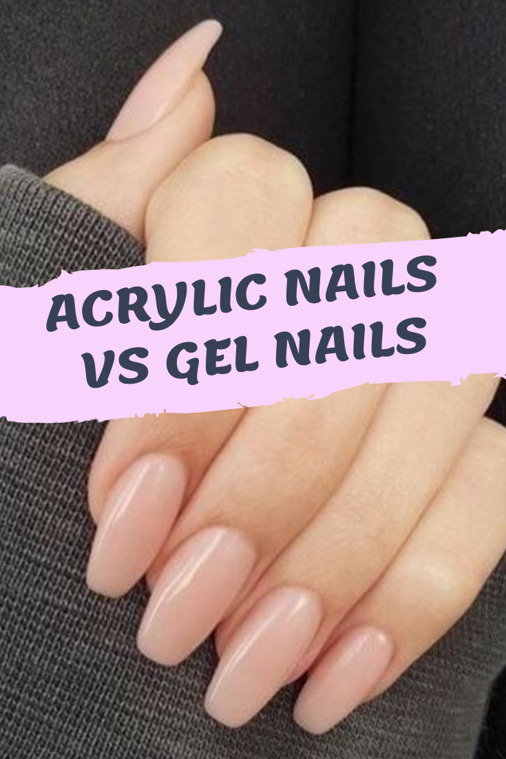 Acrylic Nails Vs Gel Nails Ultimate Decision Making Guide Acrylic Nails Gel Nails Nails