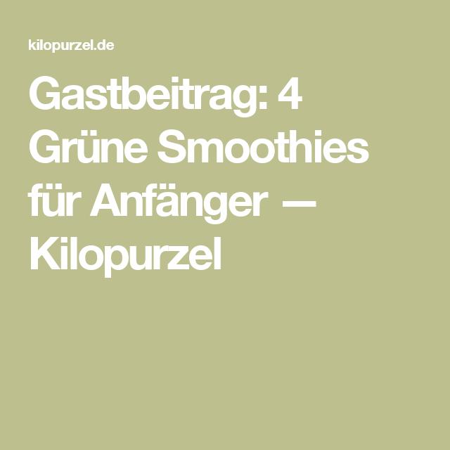 Gastbeitrag: 4 Grüne Smoothies für Anfänger — Kilopurzel