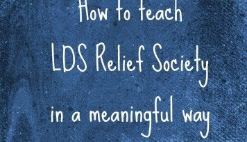 How to Teach Relief Society in a Meaningful Way