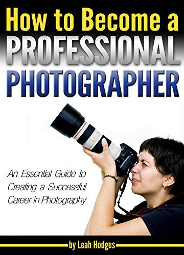 How to Become a Professional Photographer: An Essential Guide to Creating a Successful Career in Photography - http://www.books-howto.com/how-to-become-a-professional-photographer-an-essential-guide-to-creating-a-successful-career-in-photography/