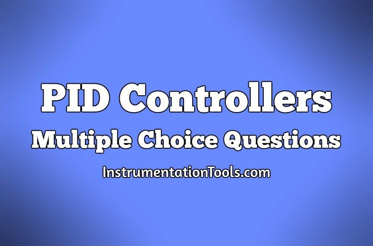 PID Controllers Multiple Choice Questions | Instrumentation