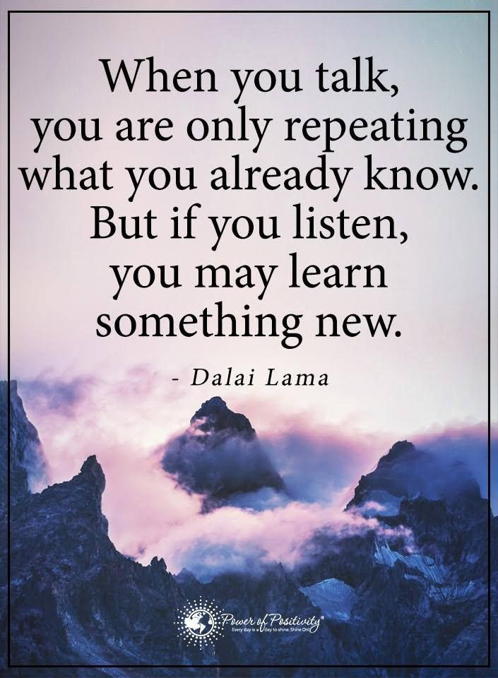 Life Lessons when you talk, you are only repeating what