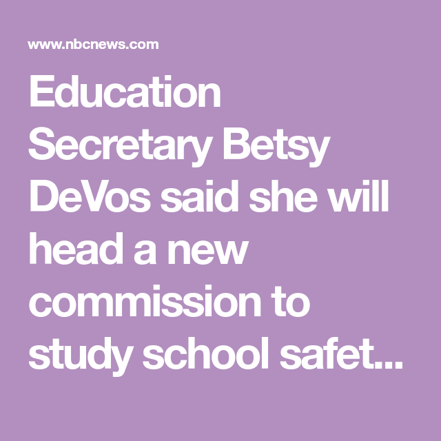 """Education Secretary Betsy DeVos said she will head a new commission to study school safety and the """"culture of violence."""""""